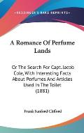 A Romance of Perfume Lands: Or the Search for Capt. Jacob Cole, with Interesting Facts about Perfumes and Articles Used in the Toilet (1881)