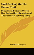 Gold-Seeking on the Dalton Trail: Being the Adventures of Two New England Boys in Alaska and the Northwest Territory (1900)