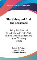 The Kidnapped and the Ransomed: Being the Personal Recollections of Peter Still and His Wife Vina, After Forty Years of Slavery (1856)