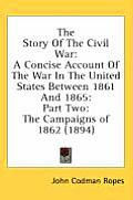 The Story of the Civil War: A Concise Account of the War in the United States Between 1861 and 1865: Part Two: The Campaigns of 1862 (1894)