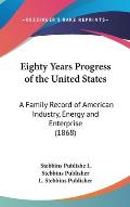 Eighty Years Progress of the United States: A Family Record of American Industry, Energy and Enterprise (1868)