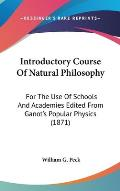 Introductory Course of Natural Philosophy: For the Use of Schools and Academies Edited from Ganot's Popular Physics (1871)