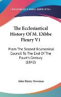 The Ecclesiastical History of M. L'Abbe Fleury V1: From the Second Ecumenical Council to the End of the Fourth Century (1842)