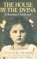 House By The Dvina A Russian Childhood