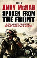 Spoken from the Front Real Voices from the Battlefields of Afghanistan UK