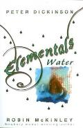 Elementals - Water. Collected By Peter Dickinson & Robin McKinley by Robin Mckinley