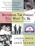 Becoming the Parent You Want to Be: A Sourcebook of Strategies for the First Five Years Cover