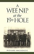 A Wee Nip At The 19th Hole: A History Of The St. Andrews Caddie by Richard Mackenzie