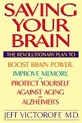 Saving Your Brain The Revolutionary Plan to Boost Brain Power Improve Memory & Protect Yourself Against Aging & Alzheimers