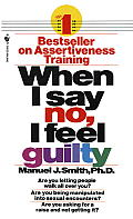 When I Say No, I Feel Guilty: How to Cope--Using the Skills of Systematic Assertive Therapy Cover
