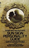 Robin Macnaughtons Sun Sign Personality Guide A Complete Love & Compatibility Guide for Every Sign in the Zodiac