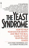 Yeast Syndrome How to Help Your Doctor Identify & Treat the Real Cause of Your Yeast Related Illness
