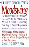 Moodswing Dr Fieve on Depression The Eminent Psychiatrist Who Pioneered the Use of Lithium in America Reveals a Revolutionary