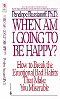 When Am I Going to Be Happy How to Break the Emotional Bad Habits That Make You Miserable