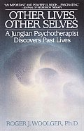 Other Lives Other Selves A Jungian Psychotherapist Discovers Past Lives