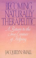 Becoming Naturally Therapeutic: A Return to the True Essence of Helping Cover