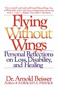 Flying Without Wings Personal Reflections on Loss Disability & Healing