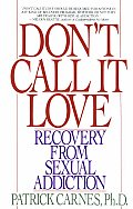 Don't Call It Love: Recovery from Sexual Addiction Cover