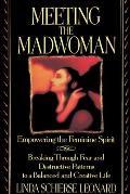 Meeting the Madwoman An Inner Challenge for Feminine Spirit