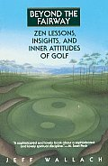 Beyond the Fairway: Zen Lessons, Insights, and Inner Attitudes of Golf