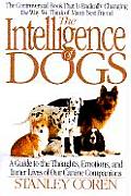 Intelligence of Dogs: A Guide to the Thoughts, Emotions, and Inner Lives of Our Canine...