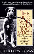 Dog Who Loved Too Much Tales Treatments & the Psychology of Dogs