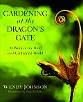 Gardening at the Dragons Gate At Work in the Wild & Cultivated World
