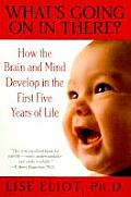 What's Going on in There?: How the Brain and Mind Develop in the First Five Years of Life Cover