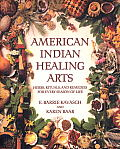 American Indian Healing Arts Herbs Rituals & Remedies for Every Season of Life