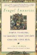 Frugal Luxuries Simple Pleasures to Enhance Your Life & Comfort Your Soul