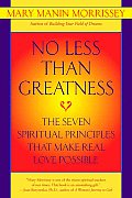 No Less Than Greatness The Seven Spiritual Principles That Make Real Love Possible