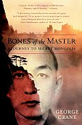 Bones of the Master: A Journey to Secret Mongolia