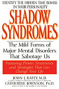 Shadow Syndromes: The Mild Forms of Major Mental Disorders That Sabotage Us Cover