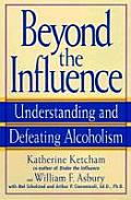 Beyond the Influence: Understanding and Defeating Alcoholism Cover