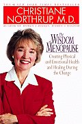 The Wisdom of Menopause: Creating Physical and Emotional Health and Healing During the Change