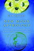 New Moon Astrology The Secret of Astrological Timing to Make All Your Dreams Come True