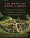 Medicine Wheel Garden Creating Sacred Space for Healing Celebration & Tranquillity