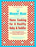 Mommy Made and Daddy Too!: Home Cooking for a Healthy Baby & Toddler
