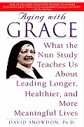 Aging with Grace: What the Nun Study Teaches Us about Leading Longer, Healthier, and Moremeaningful Lives Cover