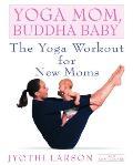 Yoga Mom Buddha Baby The Yoga Workout for New Moms
