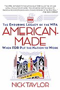 American Made The Enduring Legacy of the WPA When FDR Put the Nation to Work