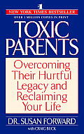 Toxic Parents: Overcoming Their Hurtful Legacy and Reclaiming Your Life Cover