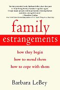 Family Estrangements: How They Begin, How to Mend Them, How to Cope with Them