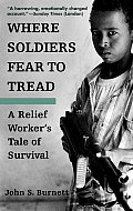 Where Soldiers Fear to Tread A Relief Workers Tale of Survival