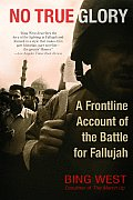 No True Glory A Frontline Account of the Battle for Fallujah