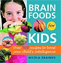 Brain Foods for Kids Over 100 Recipes to Boost Your Childs Intelligence
