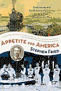 Appetite for America Fred Harvey & the Business of Civilizing the Wild West One Meal at a Time