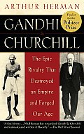 Gandhi & Churchill: The Epic Rivalry That Destroyed an Empire and Forged Our Age Cover