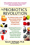 Probiotics Revolution The Definitive Guide to Safe Natural Health Solutions Using Probiotic & Prebiotic Foods & Supplements