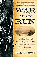 War on the Run The Epic Story of Robert Rogers & the Conquest of Americas First Frontier